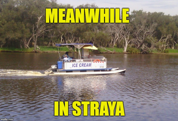The things you see when you're fishing!!! | MEANWHILE IN STRAYA | image tagged in fishing,ice cream,curious,weird stuff | made w/ Imgflip meme maker