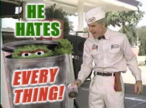 Oscar hates more than cans... | image tagged in the jerk,he hates cans,oscar the grouch,muppets,steve martin,palaxote | made w/ Imgflip meme maker