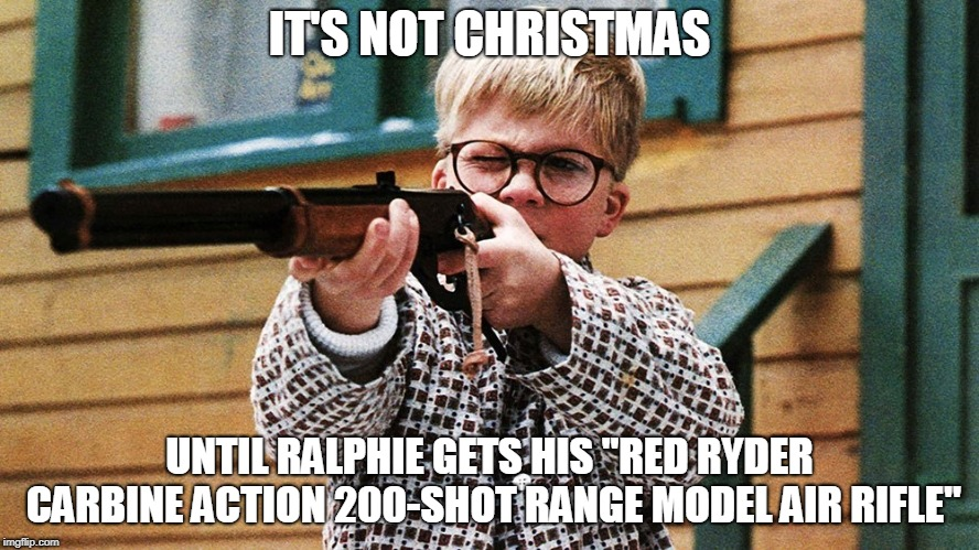 "Ralphie A Christmas Story | IT'S NOT CHRISTMAS UNTIL RALPHIE GETS HIS ""RED RYDER CARBINE ACTION 200-SHOT RANGE MODEL AIR RIFLE"" 