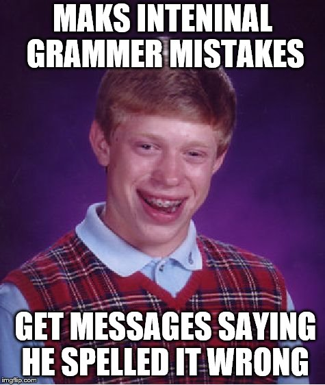 Bad Luck Brian Meme | MAKS INTENINAL GRAMMER MISTAKES GET MESSAGES SAYING HE SPELLED IT WRONG | image tagged in memes,bad luck brian | made w/ Imgflip meme maker