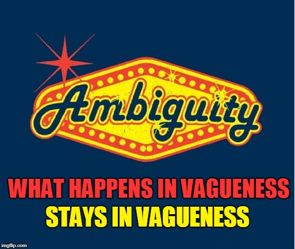 Confused?  Try Ambiguity | WHAT HAPPENS IN VAGUENESS STAYS IN VAGUENESS | image tagged in vince vance,ambiguity,confused,confusion,what happens in vegas,says in vegas | made w/ Imgflip meme maker