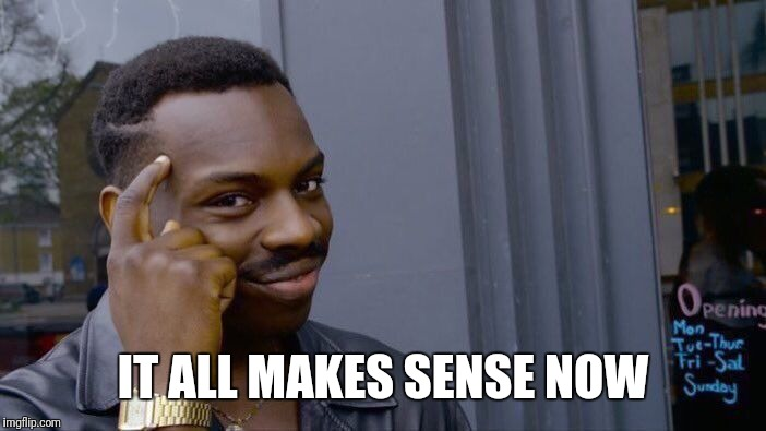 Roll Safe Think About It Meme | IT ALL MAKES SENSE NOW | image tagged in memes,roll safe think about it | made w/ Imgflip meme maker