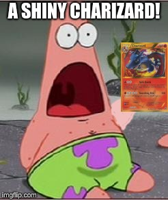 Omg | A SHINY CHARIZARD! | image tagged in omg | made w/ Imgflip meme maker