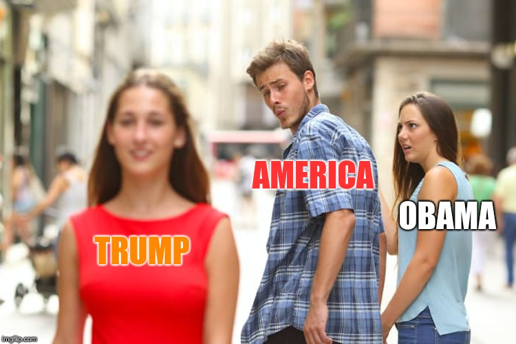 TRUMP AMERICA OBAMA | image tagged in memes,distracted boyfriend | made w/ Imgflip meme maker