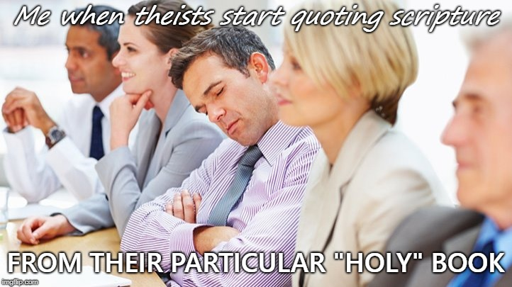 "Me when theists start quoting scripture FROM THEIR PARTICULAR ""HOLY"" BOOK 