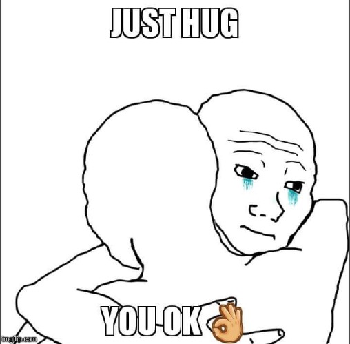 Just hug  | image tagged in sad,hugging | made w/ Imgflip meme maker