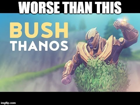 You know life is bad when ___ is worse than Bush Thanos | WORSE THAN THIS | image tagged in you know life is bad when ___ is worse than bush thanos | made w/ Imgflip meme maker
