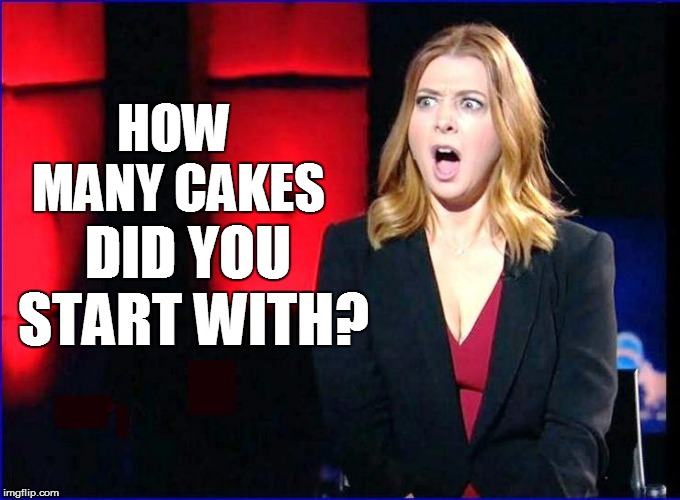 HOW MANY CAKES DID YOU START WITH? | made w/ Imgflip meme maker