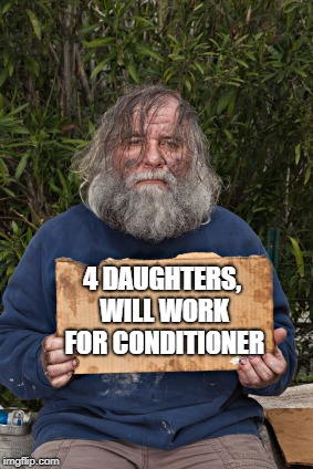 Blak Homeless Sign | 4 DAUGHTERS, WILL WORK FOR CONDITIONER | image tagged in blak homeless sign | made w/ Imgflip meme maker
