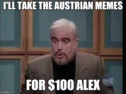 snl jeopardy sean connery | I'LL TAKE THE AUSTRIAN MEMES FOR $100 ALEX | image tagged in snl jeopardy sean connery | made w/ Imgflip meme maker