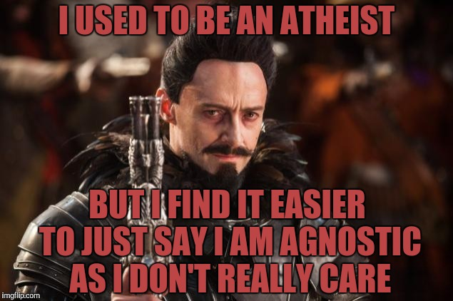 Hugh Jackman I used to be Wolverine | I USED TO BE AN ATHEIST BUT I FIND IT EASIER TO JUST SAY I AM AGNOSTIC AS I DON'T REALLY CARE | image tagged in hugh jackman i used to be wolverine | made w/ Imgflip meme maker