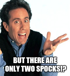 Jerry Seinfeld What's the Deal | BUT THERE ARE ONLY TWO SPOCKS!? | image tagged in jerry seinfeld what's the deal | made w/ Imgflip meme maker