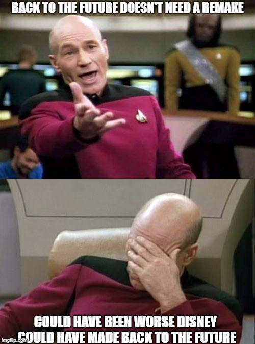 Picard WTF and Facepalm combined | BACK TO THE FUTURE DOESN'T NEED A REMAKE COULD HAVE BEEN WORSE DISNEY COULD HAVE MADE BACK TO THE FUTURE | image tagged in picard wtf and facepalm combined | made w/ Imgflip meme maker