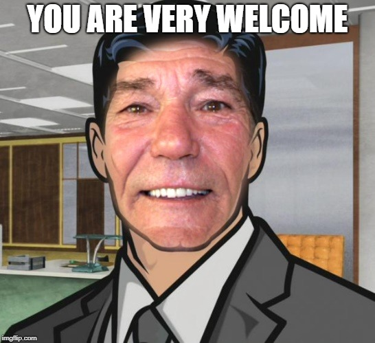 YOU ARE VERY WELCOME | image tagged in kewlew | made w/ Imgflip meme maker