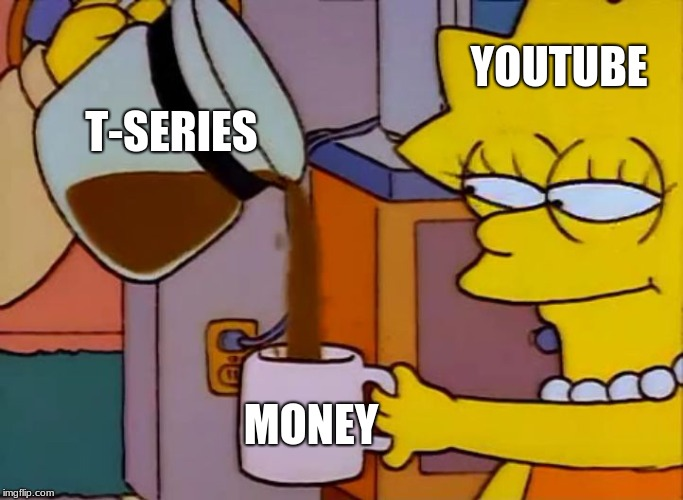 Lisa Simpson Coffee That x shit | YOUTUBE MONEY T-SERIES | image tagged in lisa simpson coffee that x shit | made w/ Imgflip meme maker