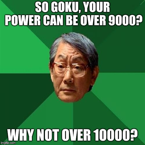 Way to High for Expectations | SO GOKU, YOUR POWER CAN BE OVER 9000? WHY NOT OVER 10000? | image tagged in memes,high expectations asian father,goku memes,imgflip memes | made w/ Imgflip meme maker