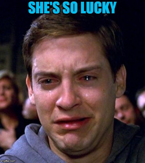 crying peter parker | SHE'S SO LUCKY | image tagged in crying peter parker | made w/ Imgflip meme maker