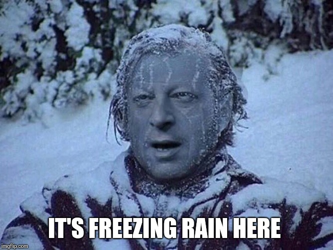 IT'S FREEZING RAIN HERE | made w/ Imgflip meme maker