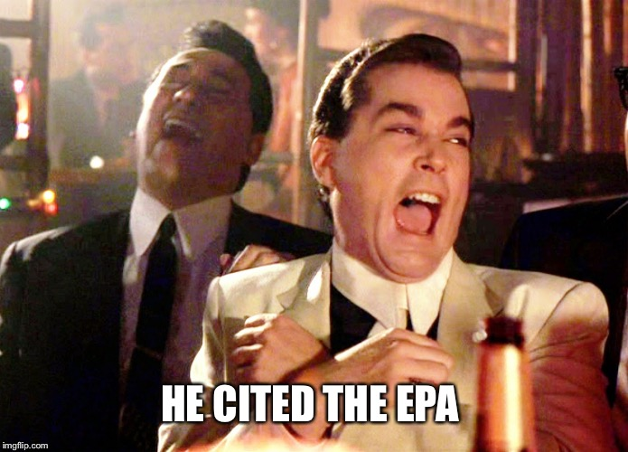 Good Fellas Hilarious Meme | HE CITED THE EPA | image tagged in memes,good fellas hilarious | made w/ Imgflip meme maker