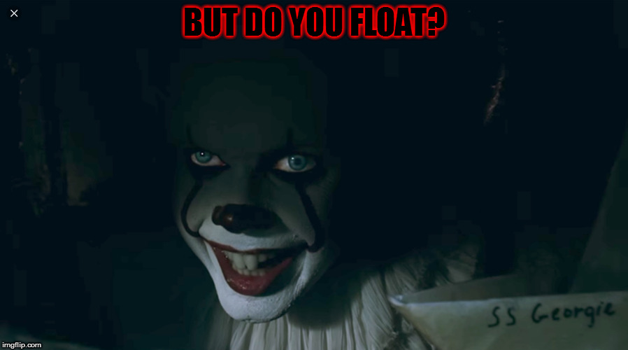 Pennywise 2017 | BUT DO YOU FLOAT? | image tagged in pennywise 2017 | made w/ Imgflip meme maker