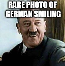 laughing hitler | RARE PHOTO OF GERMAN SMILING | image tagged in laughing hitler | made w/ Imgflip meme maker