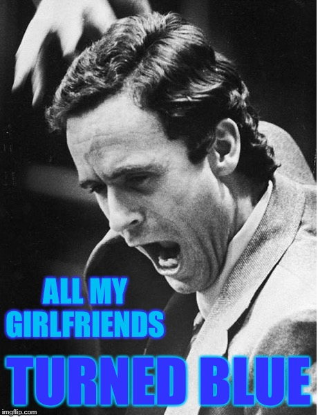 ALL MY GIRLFRIENDS TURNED BLUE | made w/ Imgflip meme maker