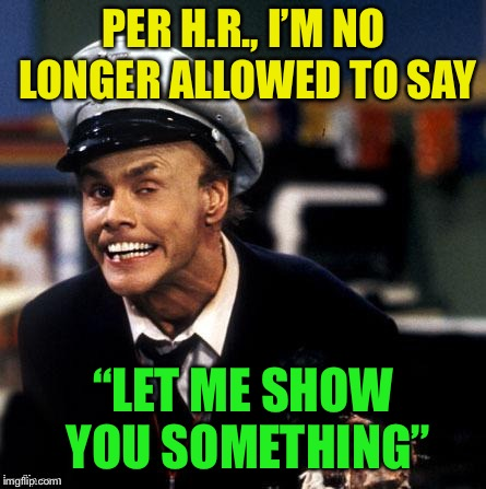 "Although he really only ever hurt himself | PER H.R., I'M NO LONGER ALLOWED TO SAY ""LET ME SHOW YOU SOMETHING"" 