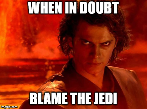 You Underestimate My Power Meme | WHEN IN DOUBT BLAME THE JEDI | image tagged in memes,you underestimate my power | made w/ Imgflip meme maker