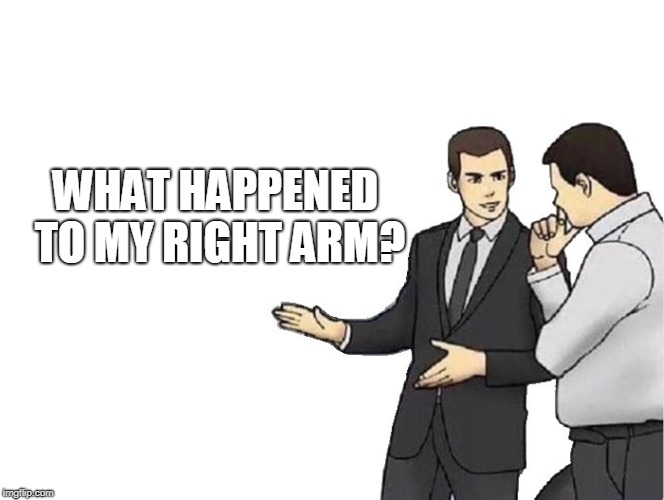 Car Salesman Slaps Hood |  WHAT HAPPENED TO MY RIGHT ARM? | image tagged in memes,car salesman slaps hood | made w/ Imgflip meme maker