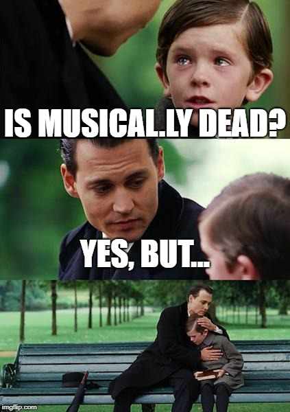 Finding Neverland Meme | IS MUSICAL.LY DEAD? YES, BUT... | image tagged in memes,finding neverland | made w/ Imgflip meme maker