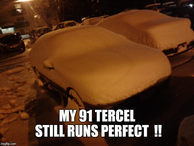 MY 91 TERCEL STILL RUNS PERFECT  !! | made w/ Imgflip meme maker