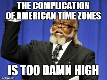 Too Damn High Meme | THE COMPLICATION OF AMERICAN TIME ZONES IS TOO DAMN HIGH | image tagged in memes,too damn high | made w/ Imgflip meme maker