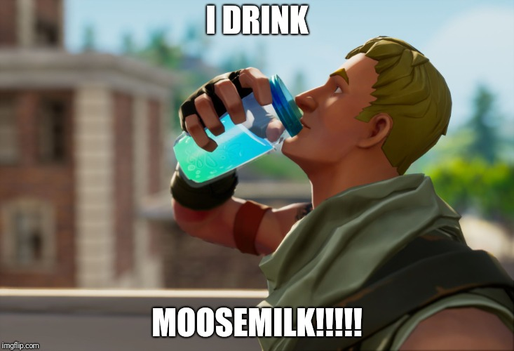 Fortnite the frog | I DRINK MOOSEMILK!!!!! | image tagged in fortnite the frog | made w/ Imgflip meme maker