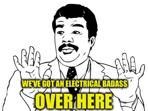 WE'VE GOT AN ELECTRICAL BADASS OVER HERE | made w/ Imgflip meme maker