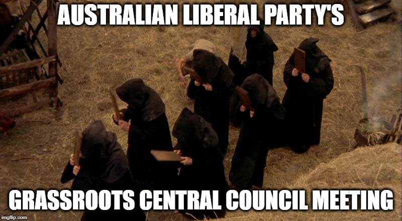 AUSTRALIAN LIBERAL PARTY'S GRASSROOTS CENTRAL COUNCIL MEETING | image tagged in monks | made w/ Imgflip meme maker