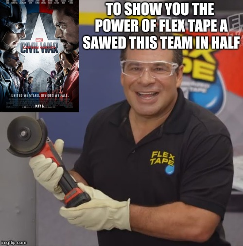photoshop on point  | TO SHOW YOU THE POWER OF FLEX TAPE A SAWED THIS TEAM IN HALF | image tagged in phil swift flex tape,flex tape,captain america,captain america civil war,civil war | made w/ Imgflip meme maker