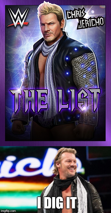 Y2j meme | I DIG IT | image tagged in memes,wwe,chris jericho list,chris jericho | made w/ Imgflip meme maker