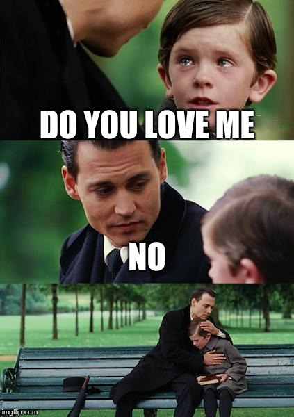 Finding Neverland Meme | DO YOU LOVE ME NO | image tagged in memes,finding neverland | made w/ Imgflip meme maker