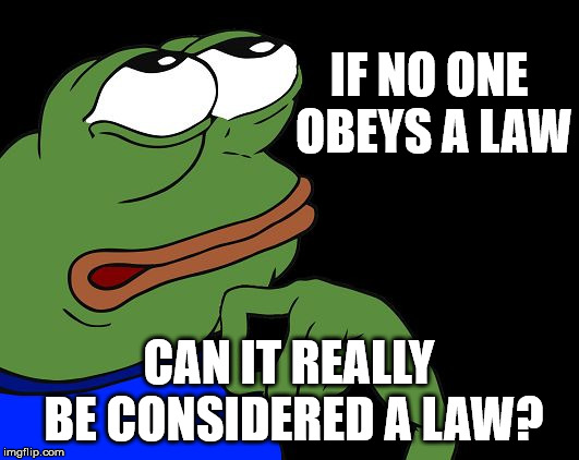 Pe-loso-pe | IF NO ONE OBEYS A LAW CAN IT REALLY BE CONSIDERED A LAW? | image tagged in pe-loso-pe | made w/ Imgflip meme maker