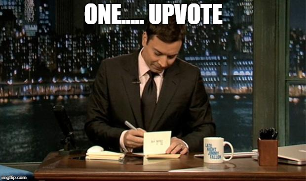 Thank you Notes Jimmy Fallon | ONE..... UPVOTE | image tagged in thank you notes jimmy fallon | made w/ Imgflip meme maker