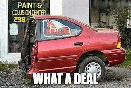 WHAT A DEAL | image tagged in memes | made w/ Imgflip meme maker