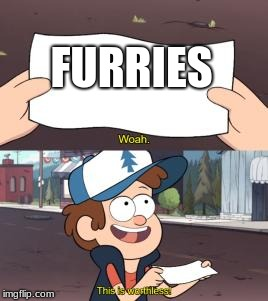 roast | FURRIES | image tagged in memes,gravity falls | made w/ Imgflip meme maker