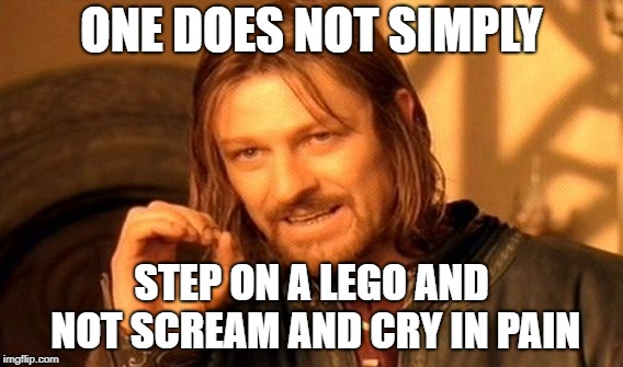 One Does Not Simply Meme | ONE DOES NOT SIMPLY STEP ON A LEGO AND NOT SCREAM AND CRY IN PAIN | image tagged in memes,one does not simply | made w/ Imgflip meme maker