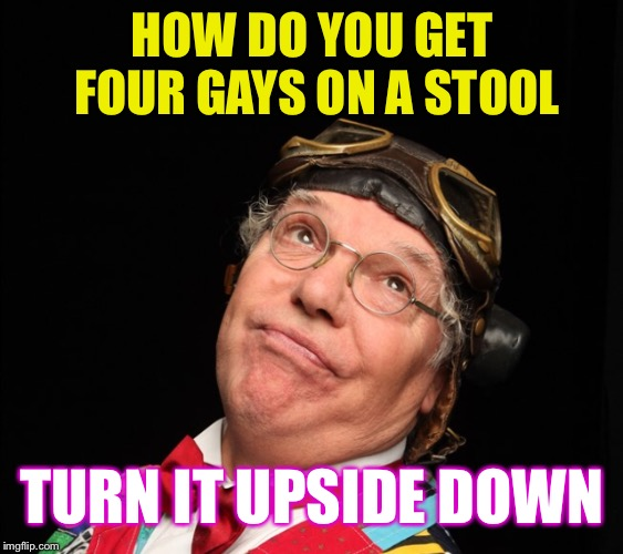 HOW DO YOU GET FOUR GAYS ON A STOOL TURN IT UPSIDE DOWN | image tagged in homosexuality,fun | made w/ Imgflip meme maker