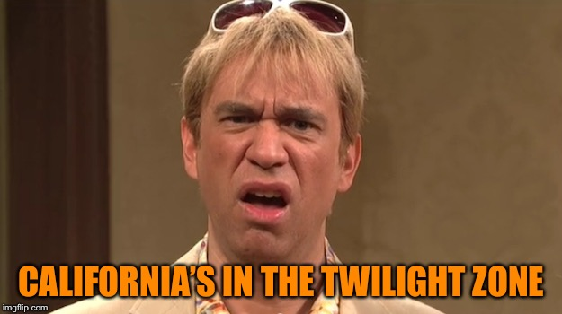 The Californians | CALIFORNIA'S IN THE TWILIGHT ZONE | image tagged in the californians | made w/ Imgflip meme maker
