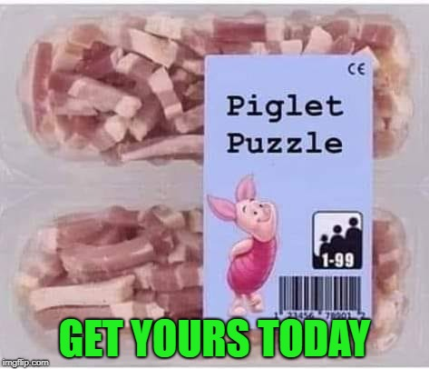 I need to stop trying to put these together when I'm hungry!!! | GET YOURS TODAY | image tagged in piglet puzzle,memes,piglet,winnie the pooh,funny,ham it up | made w/ Imgflip meme maker