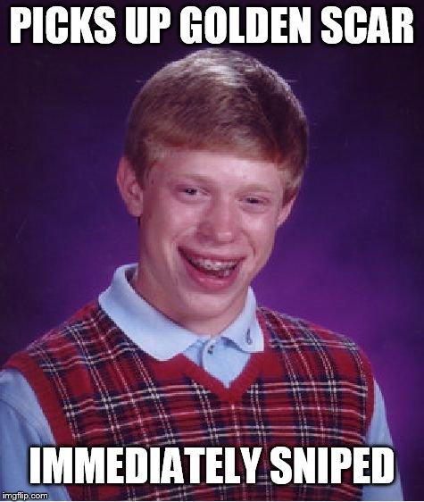 Bad Luck Brian Meme | PICKS UP GOLDEN SCAR IMMEDIATELY SNIPED | image tagged in memes,bad luck brian | made w/ Imgflip meme maker