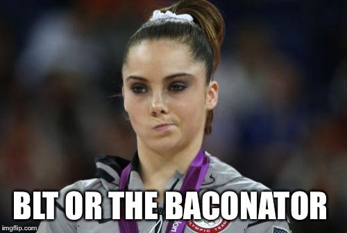 McKayla Maroney Not Impressed | BLT OR THE BACONATOR | image tagged in memes,mckayla maroney not impressed | made w/ Imgflip meme maker