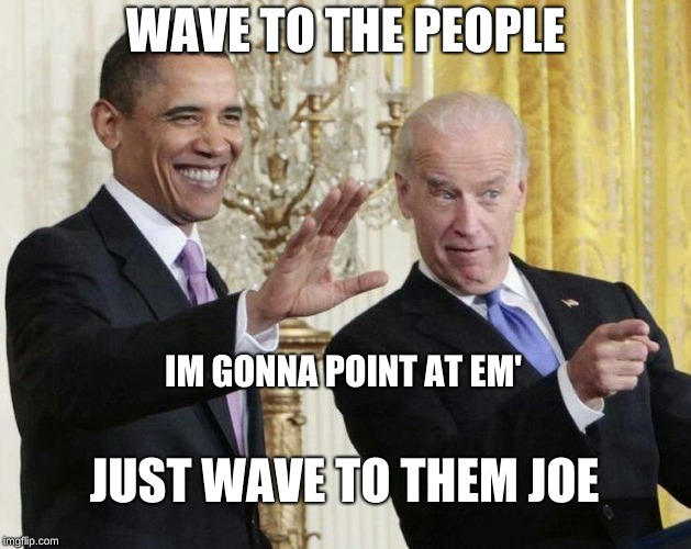 joe biden | WAVE TO THE PEOPLE IM GONNA POINT AT EM' JUST WAVE TO THEM JOE | image tagged in joe biden | made w/ Imgflip meme maker