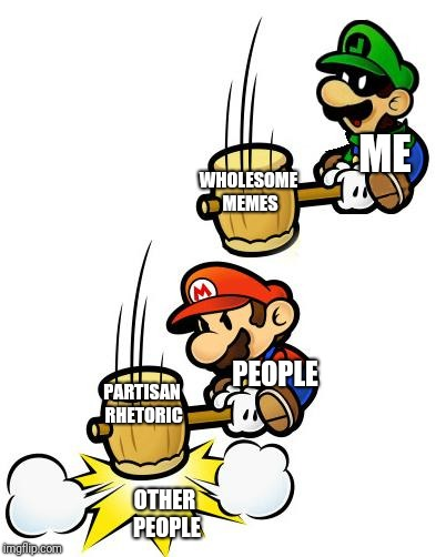 Luigi and his Meme Hammer | ME OTHER PEOPLE PARTISAN RHETORIC PEOPLE WHOLESOME MEMES | image tagged in luigi smashes mario,mario,luigi,political humor,meme,hammer | made w/ Imgflip meme maker